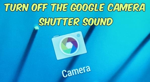 Turn Off the Google Camera Shutter Sound