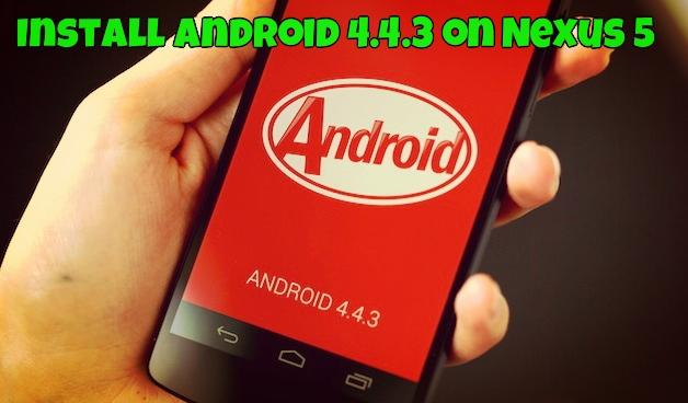 Install Android 4.4.3 on Nexus 5