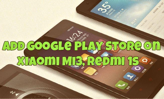 Add Google Play Store on Xiaomi Mi3, Redmi 1s