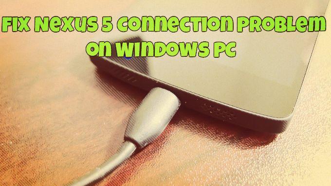 Fix Nexus 5 Connection Problem on Windows PC