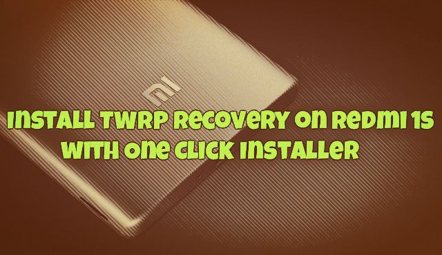 Install TWRP Recovery on Redmi 1S with One Click Installer