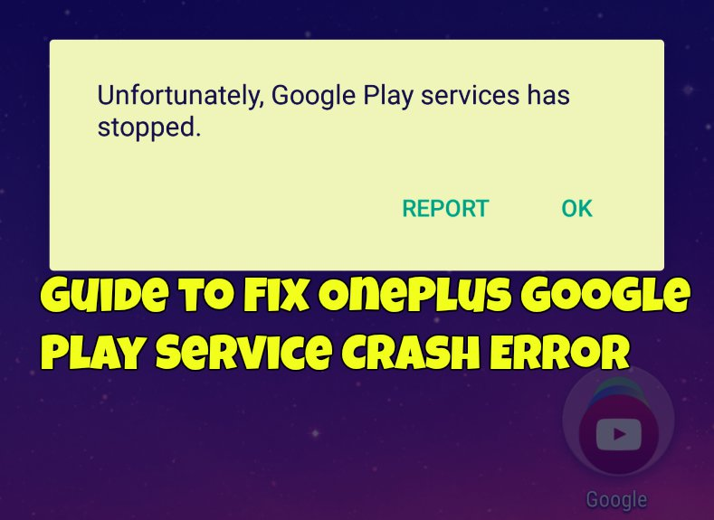 Guide to Fix OnePlus Google Play Service Crash Error