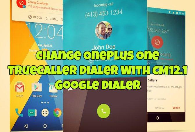 Change Oneplus One TrueCaller Dialer With CM12.1 Google Dialer