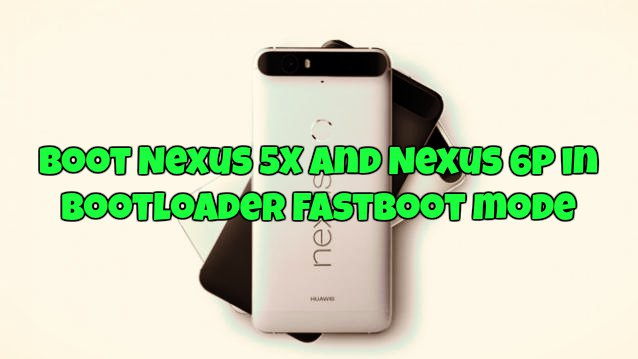 Boot Nexus 5X and Nexus 6P in Bootloader Fastboot mode