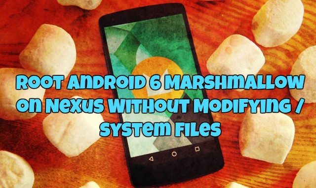 Root Android 6 Marshmallow on Nexus Without Modifying system Files