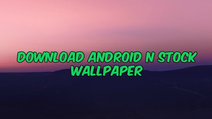 Download Android N Stock Wallpaper