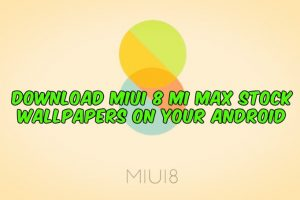 Download MIUI 8 Mi Max Stock Wallpapers on Your Android