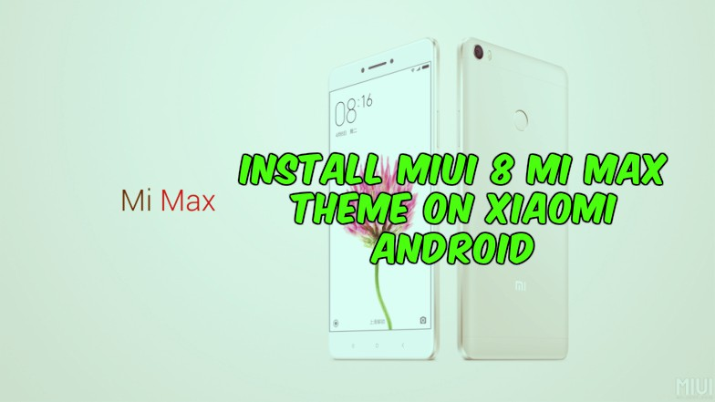 Install MIUI 8 Mi Max Theme on Xiaomi Android