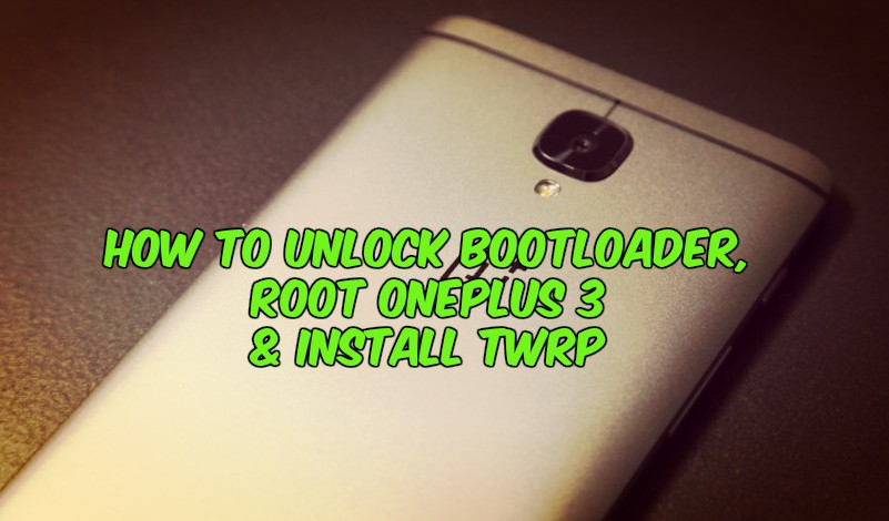 How to Unlock Bootloader, Root Oneplus 3 & Install TWRP