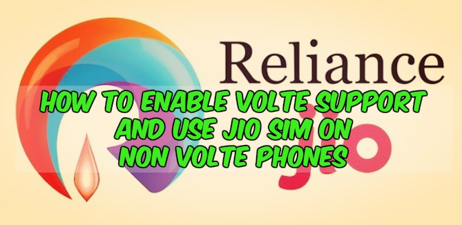 How To Enable VoLTE Support and Use Jio Sim on Non VoLTE Phones