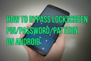 How To Bypass Lockscreen PIN/Password/Pattern on Android