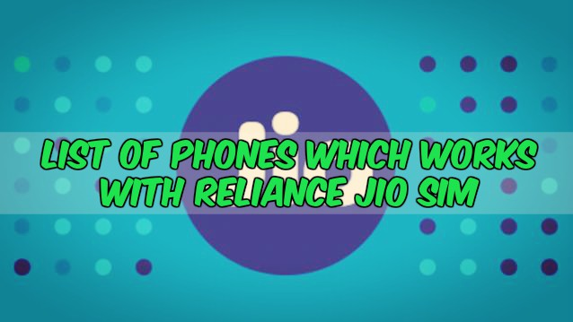 List of Phones which works with Reliance Jio Sim