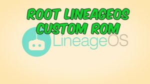 How to Root LineageOS custom ROM on Any Android Phone