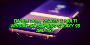 How to Enable Split Screen & Multi Window on Samsung Galaxy S8 and S8+