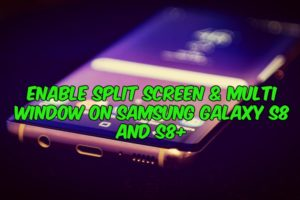 Enable Split Screen & Multi Window on Samsung Galaxy S8 and S8+
