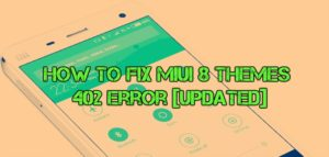 How to Fix MIUI 8 Themes 402 Error [UPDATED]