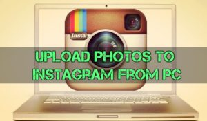 How I Manage to Upload Photos to Instagram from PC