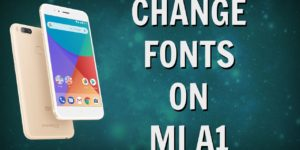 How to Change Fonts on Mi A1 Android One [ROOT]