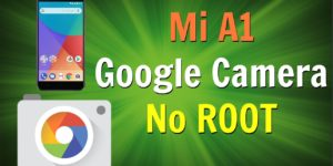 Install Google Pixel 2 Camera on Mi A1 Without ROOT