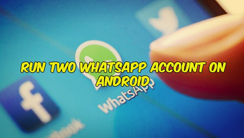 Run Two WhatsApp Account on Android