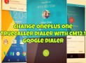 Change Oneplus One TrueCaller Dialer With CM12 Google Dialer