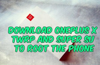 Download OnePlus X TWRP and Super SU to Root the Phone