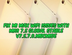 Fix MI Max WiFi Issues with MIUI 7.5 Global Stable V7.5.7.0.MBCMIDE