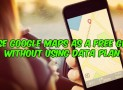 Use Google Maps as a Free GPS without using DATA Plan